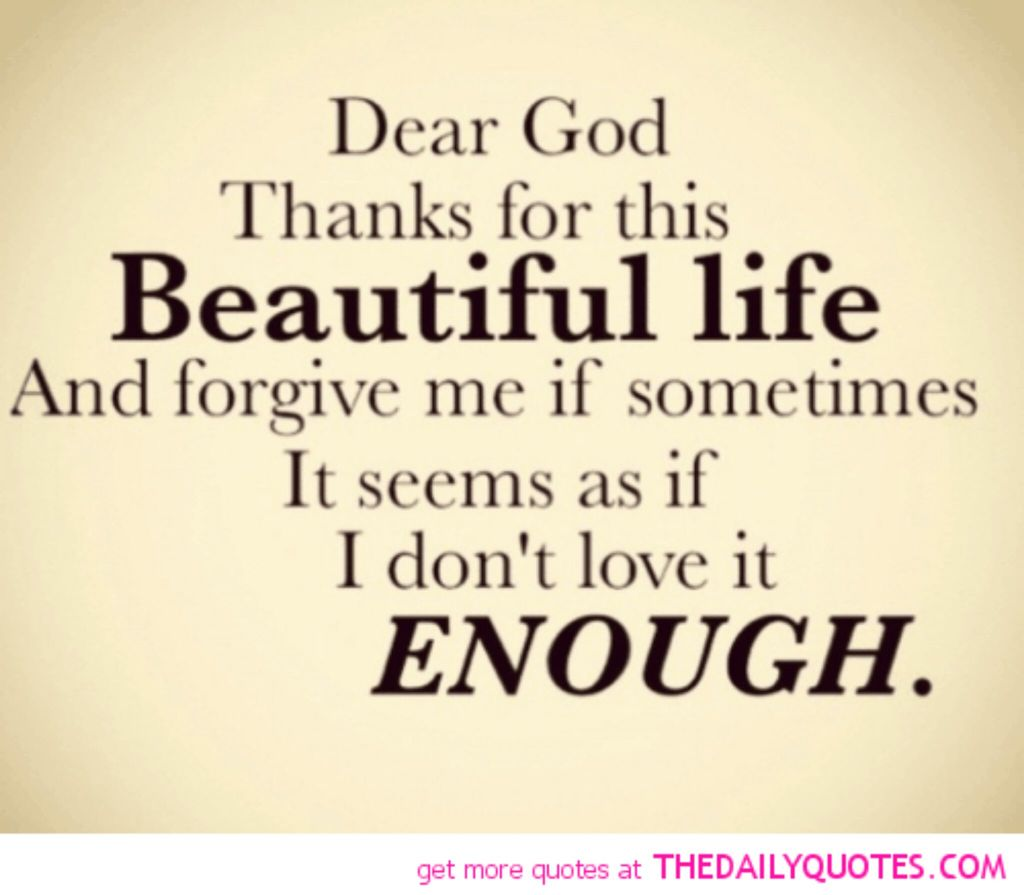 Forgive Me Quotes Dear God Thanks For This Beautiful Life And Forgive Me If
